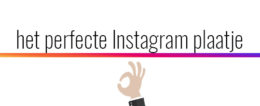 het perfecte instagram plaatje